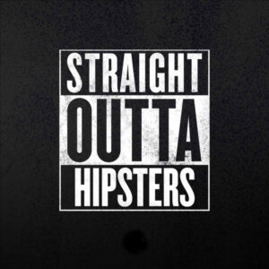 Straight Outta Hipsters